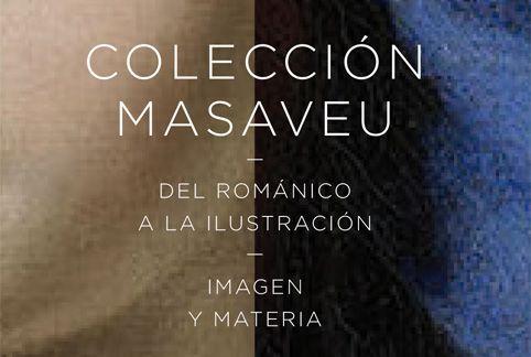 COLECCIÓN MASAVEU: DEL ROMÁNICO A LA ILUSTRACIÓN. IMAGEN Y MATERIA <BR>Centrocentro Cibeles<br>2013